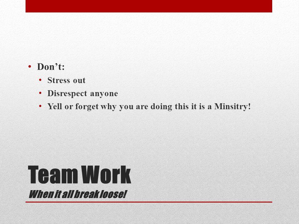Team Work When it all break loose.