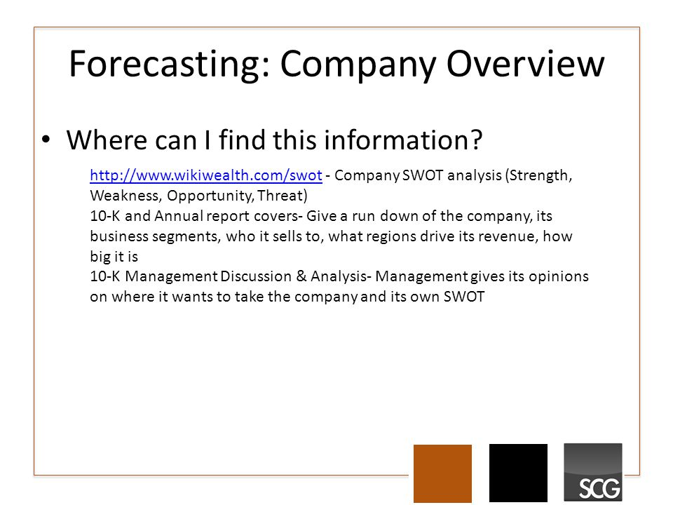 Forecasting: Company Overview Where can I find this information? http://www.wikiwealth.com/swothttp://www.wikiwealth.com/swot - Company SWOT analysis