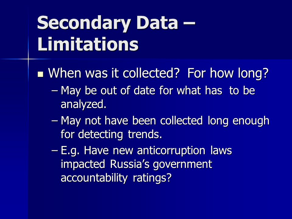 Secondary Data – Limitations When was it collected.
