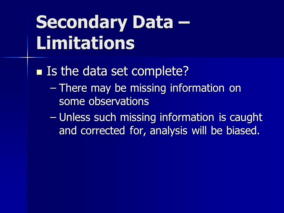 Secondary Data – Limitations Is the data set complete.