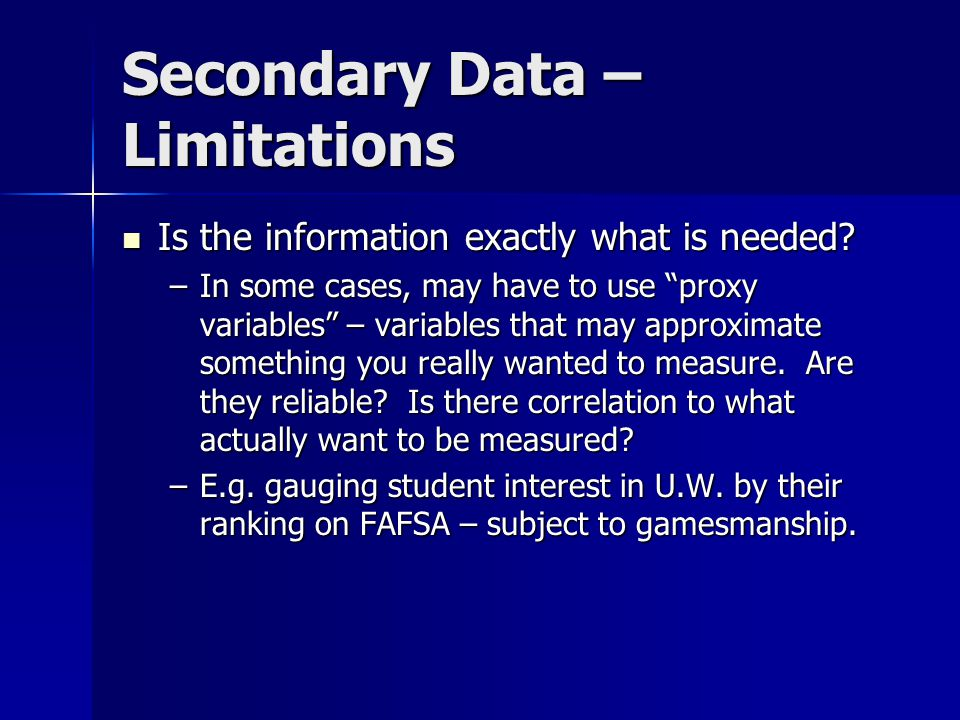 Secondary Data – Limitations Is the information exactly what is needed.