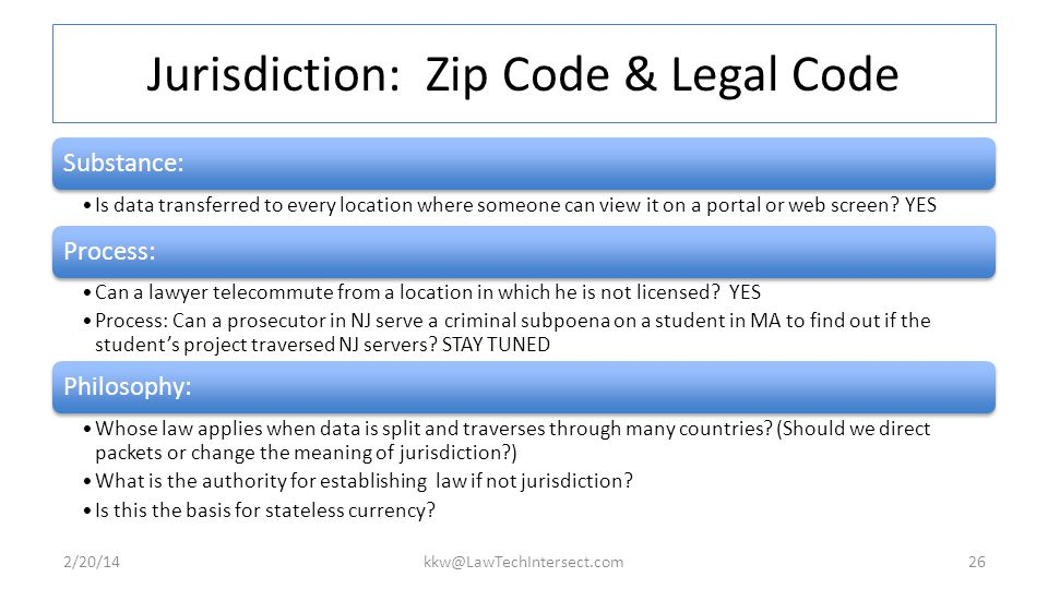 Jurisdiction: Zip Code & Legal Code Substance: Is data transferred to every location where someone can view it on a portal or web screen.