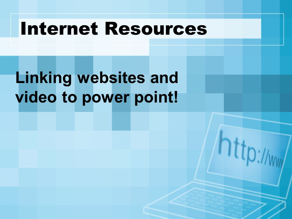 Internet Resources Linking websites and video to power point!