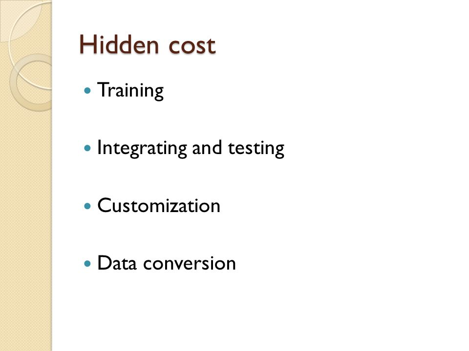 Hidden cost Training Integrating and testing Customization Data conversion