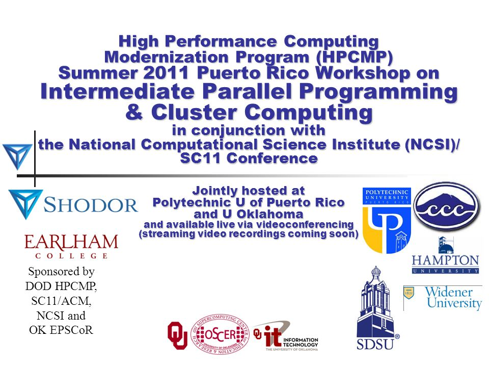 Sponsored by DOD HPCMP, SC11/ACM, NCSI and OK EPSCoR 12 Outline I/O Challenges Number and Text Representations Portable Binary Output NetCDF I/O Libraries Intermediate Parallel, July 31 – Aug 6 2011