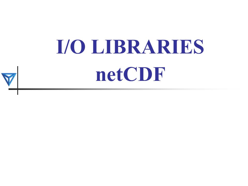 I/O LIBRARIES netCDF
