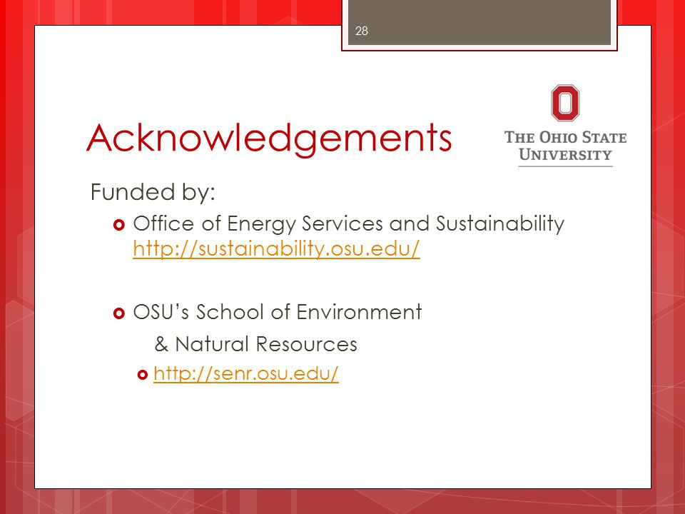 Acknowledgements Funded by:  Office of Energy Services and Sustainability http://sustainability.osu.edu/ http://sustainability.osu.edu/  OSU's School of Environment & Natural Resources  http://senr.osu.edu/ http://senr.osu.edu/ 28