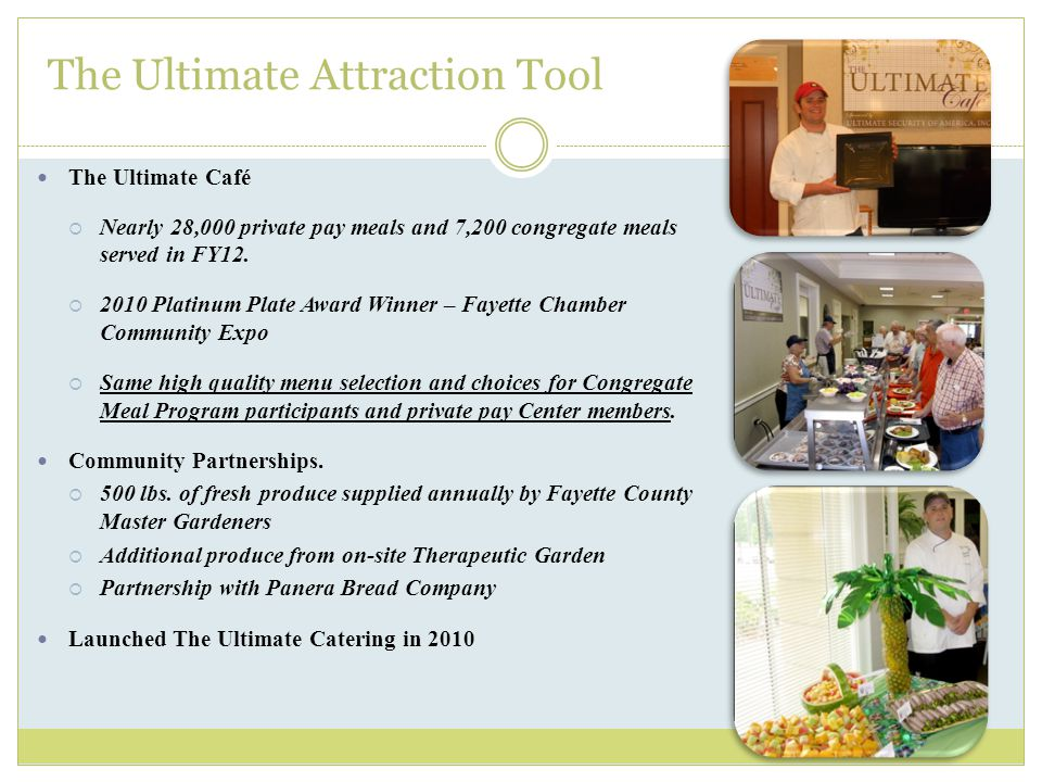 The Ultimate Attraction Tool The Ultimate Café  Nearly 28,000 private pay meals and 7,200 congregate meals served in FY12.