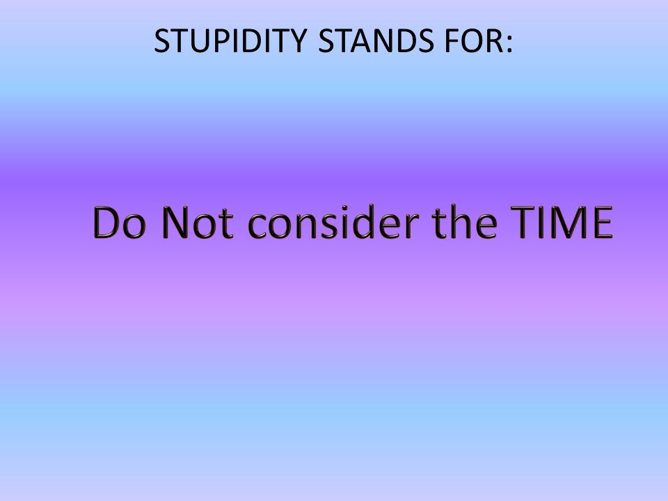 STUPIDITY STANDS FOR: