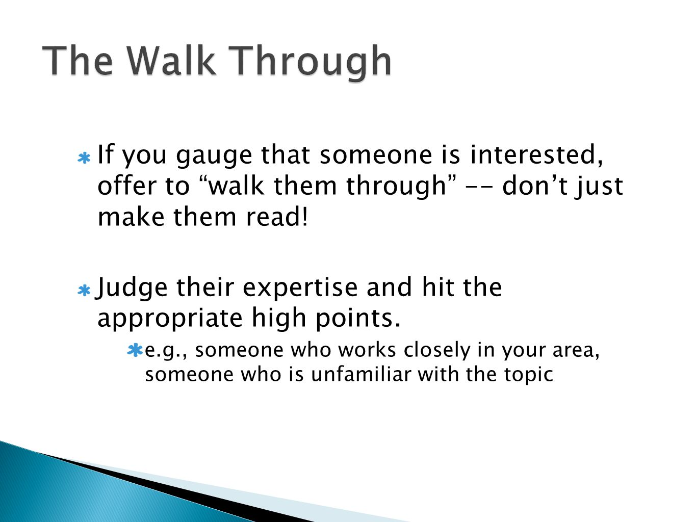 If you gauge that someone is interested, offer to walk them through -- don't just make them read.