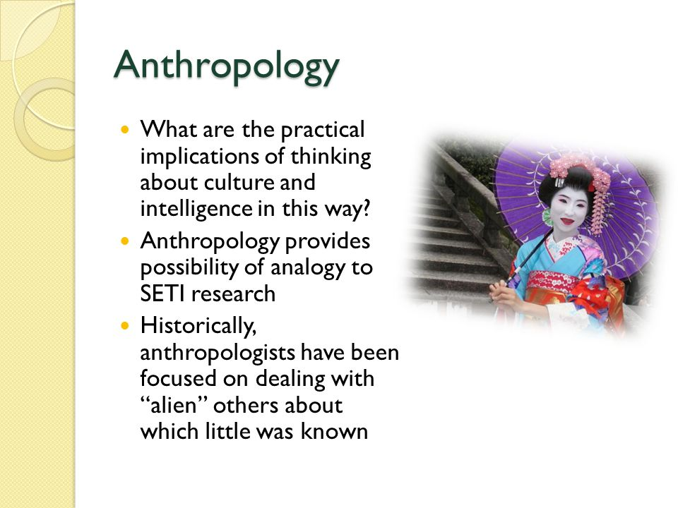Anthropology What are the practical implications of thinking about culture and intelligence in this way.