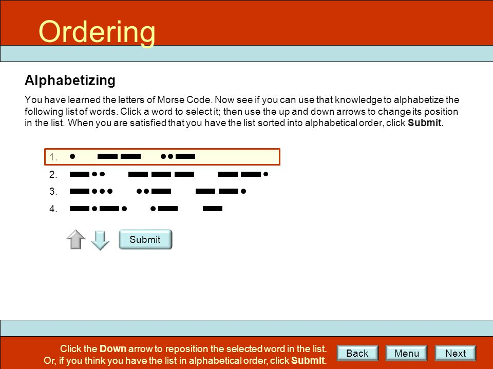 Alphabetizing You have learned the letters of Morse Code.