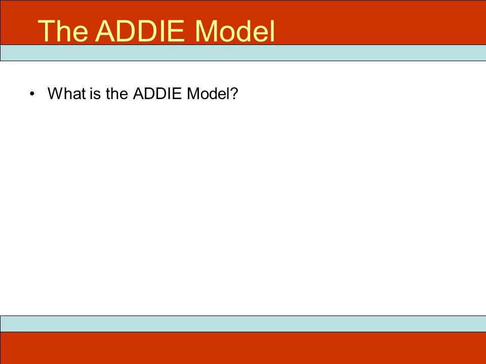 What is the ADDIE Model? ITEC 715 The ADDIE Model