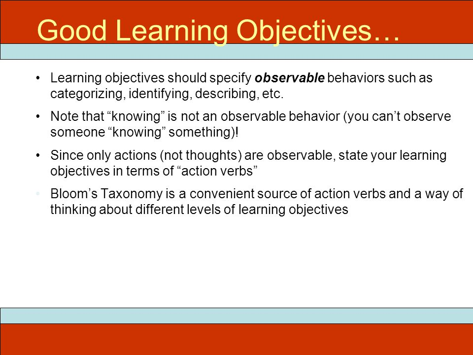 ITEC 715 Good Learning Objectives… Learning objectives should specify observable behaviors such as categorizing, identifying, describing, etc.