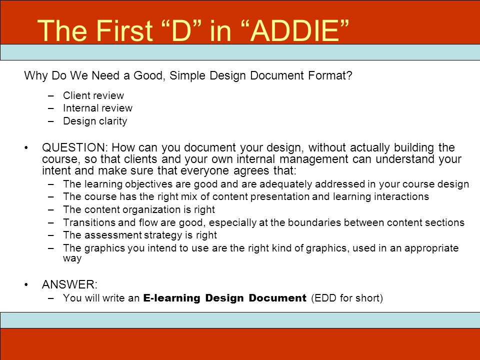 """ITEC 715 The First """"D"""" in """"ADDIE"""" Why Do We Need a Good, Simple Design Document Format? –Client review –Internal review –Design clarity QUESTION: How"""