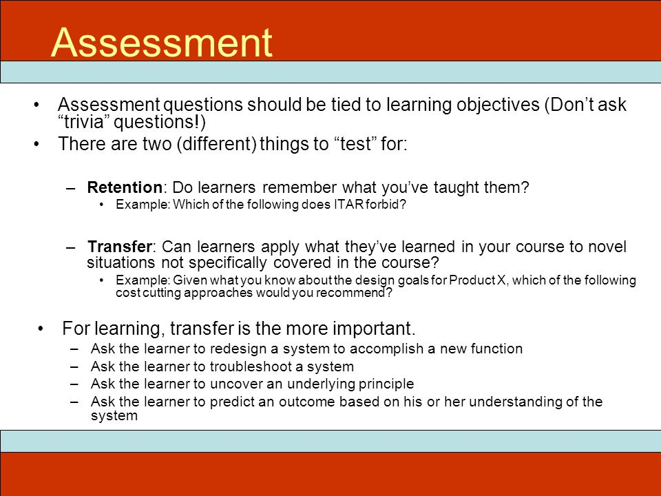 """ITEC 715 Assessment Assessment questions should be tied to learning objectives (Don't ask """"trivia"""" questions!) There are two (different) things to """"te"""