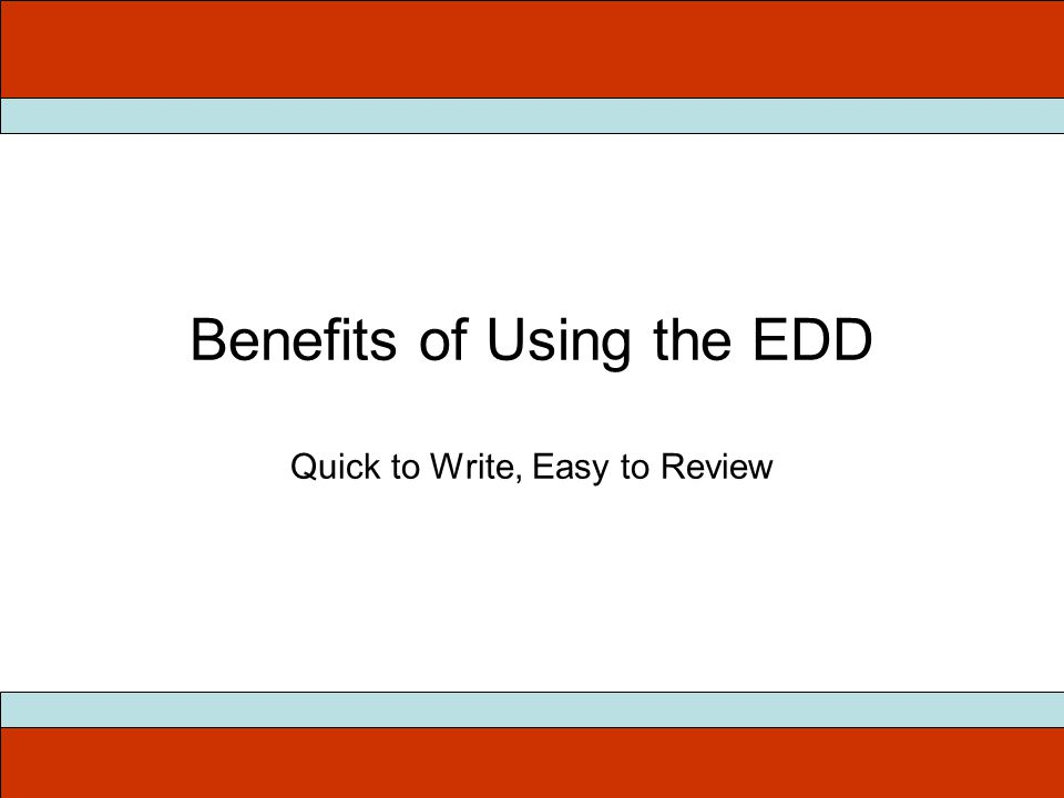 Benefits of Using the EDD Quick to Write, Easy to Review