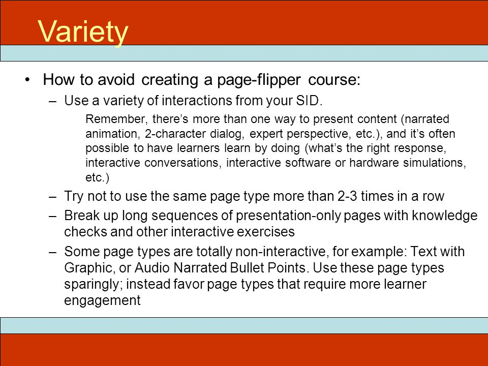 ITEC 715 Variety How to avoid creating a page-flipper course: –Use a variety of interactions from your SID. Remember, there's more than one way to pre