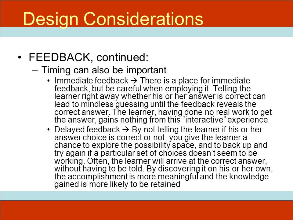 FEEDBACK, continued: –Timing can also be important Immediate feedback  There is a place for immediate feedback, but be careful when employing it.