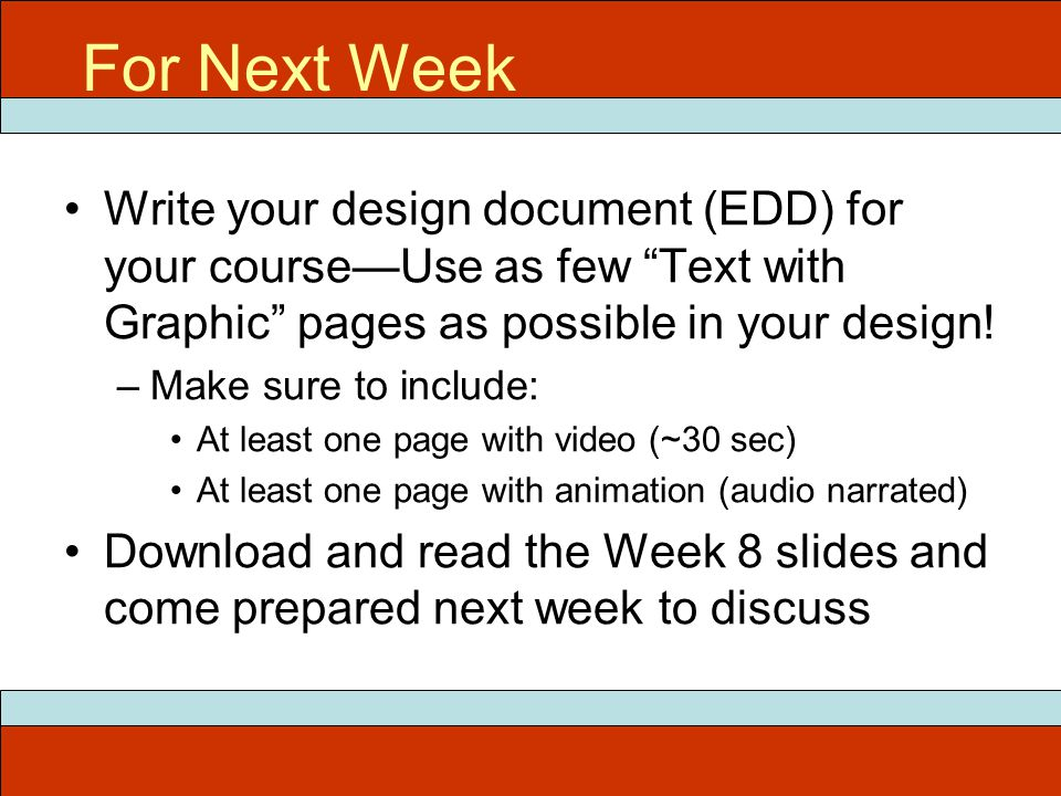 Write your design document (EDD) for your course—Use as few Text with Graphic pages as possible in your design.