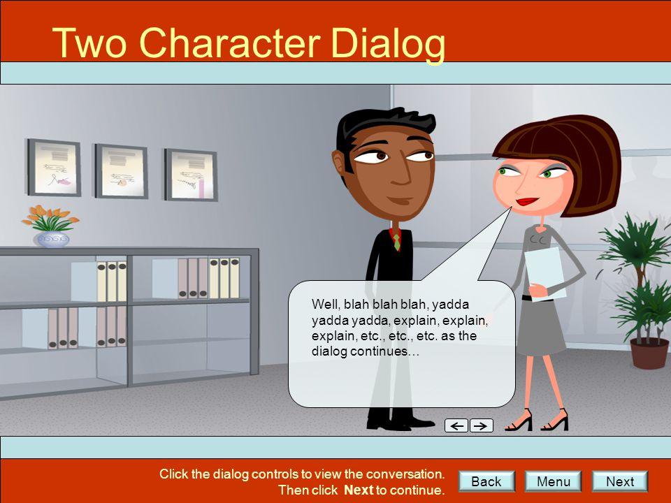 Two Character Dialog Well, blah blah blah, yadda yadda yadda, explain, explain, explain, etc., etc., etc.