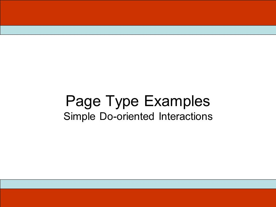 Page Type Examples Simple Do-oriented Interactions