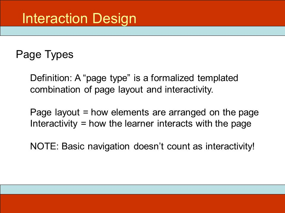Interaction Design Page Types Definition: A page type is a formalized templated combination of page layout and interactivity.