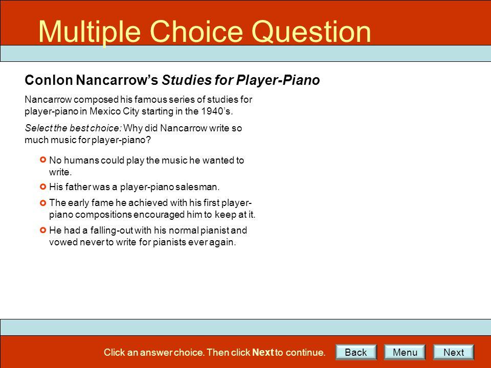 Multiple Choice Question Conlon Nancarrow's Studies for Player-Piano Nancarrow composed his famous series of studies for player-piano in Mexico City s