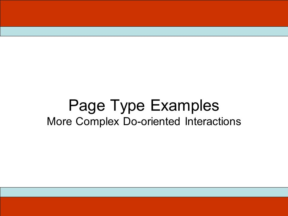 Page Type Examples More Complex Do-oriented Interactions