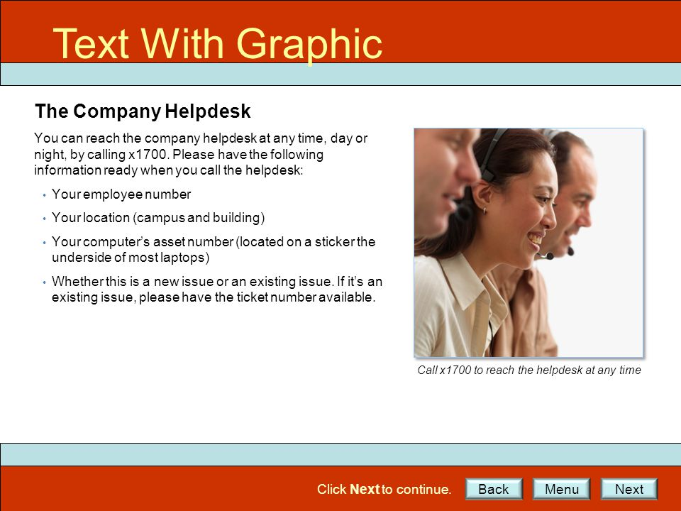 Text with Graphic Text With Graphic The Company Helpdesk You can reach the company helpdesk at any time, day or night, by calling x1700. Please have t