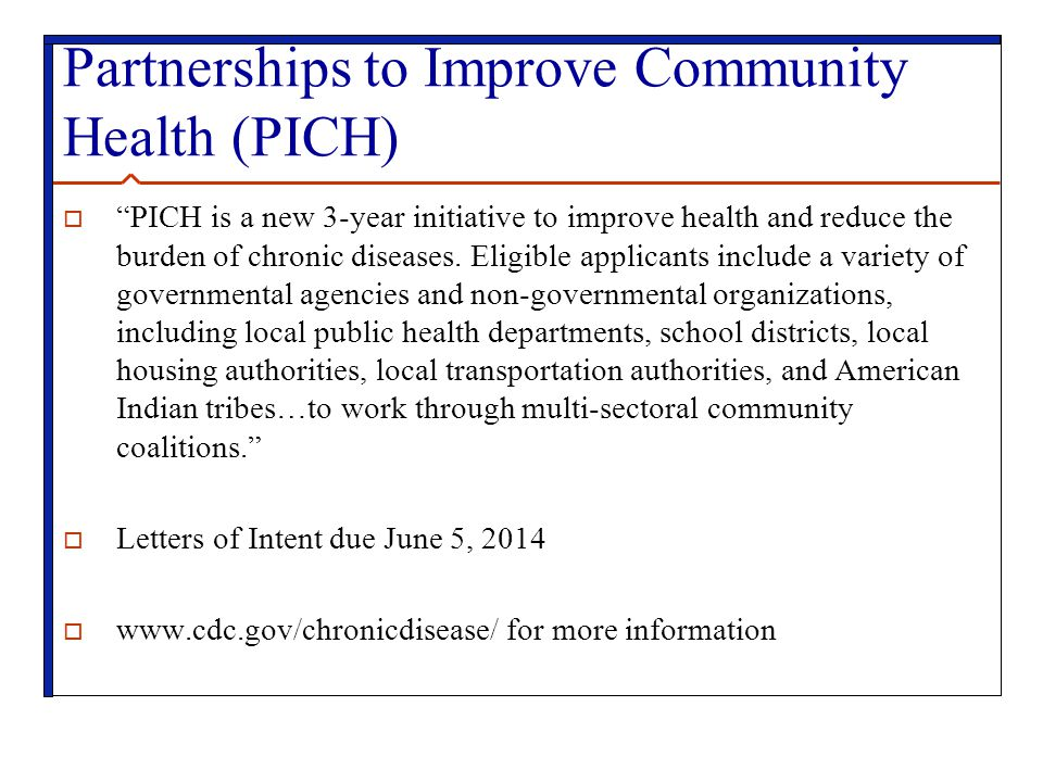 Partnerships to Improve Community Health (PICH)  PICH is a new 3-year initiative to improve health and reduce the burden of chronic diseases.