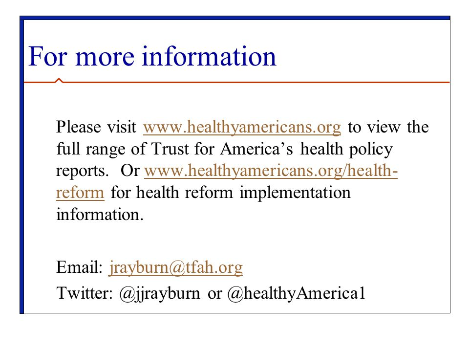 For more information Please visit www.healthyamericans.org to view the full range of Trust for America's health policy reports.
