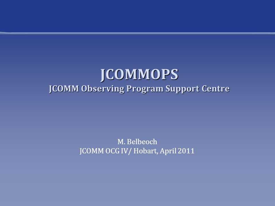 JCOMMOPS is involved with the implementation of the main global in-situ observing systems, including: –DBCP (data buoy cooperation panel): Drifting and moored buoys in the high seas and tropical moorings, misc.