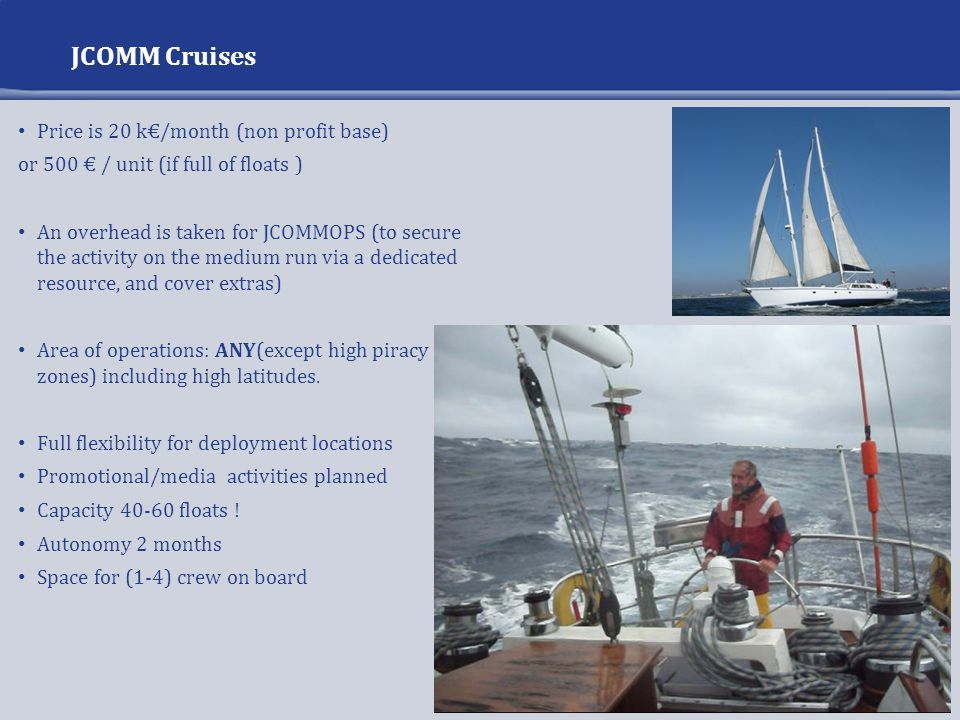 JCOMM Cruises Price is 20 k€/month (non profit base) or 500 € / unit (if full of floats ) An overhead is taken for JCOMMOPS (to secure the activity on