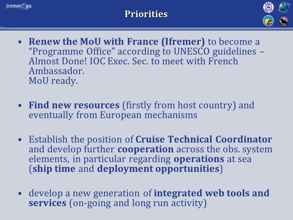 "Priorities Renew the MoU with France (Ifremer) to become a ""Programme Office"" according to UNESCO guidelines – Almost Done! IOC Exec. Sec. to meet wit"