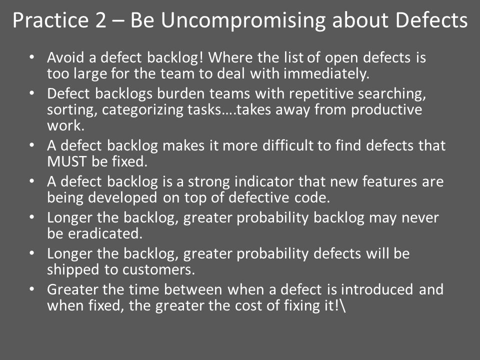 Practice 2 – Be Uncompromising about Defects Avoid a defect backlog.