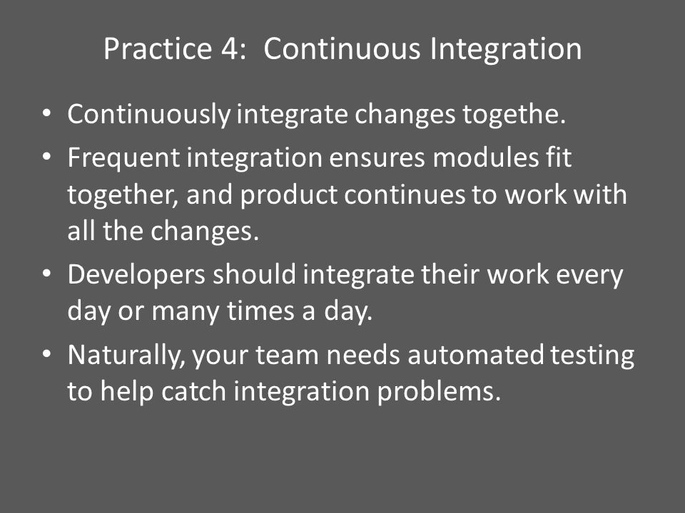 Practice 4: Continuous Integration Continuously integrate changes togethe.