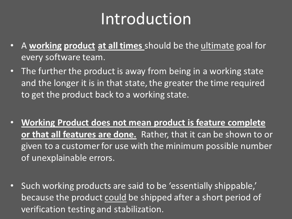 Introduction A working product at all times should be the ultimate goal for every software team.