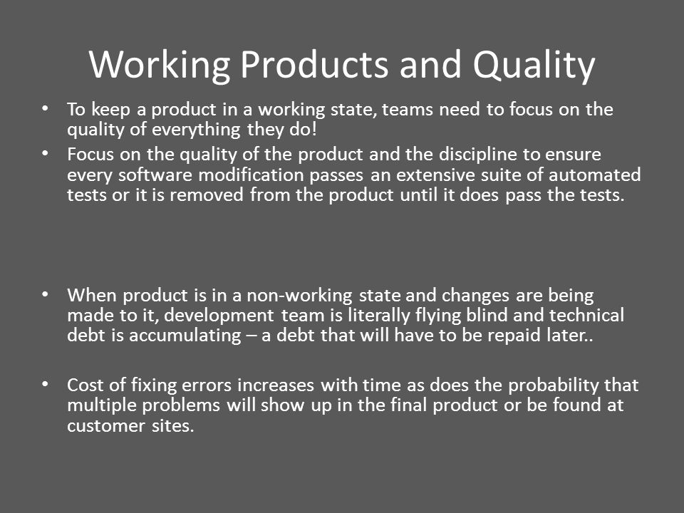 Working Products and Quality To keep a product in a working state, teams need to focus on the quality of everything they do.