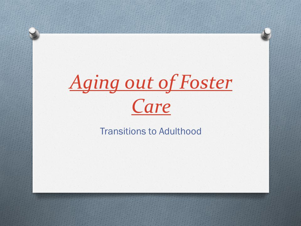 Aging out of Foster Care Transitions to Adulthood