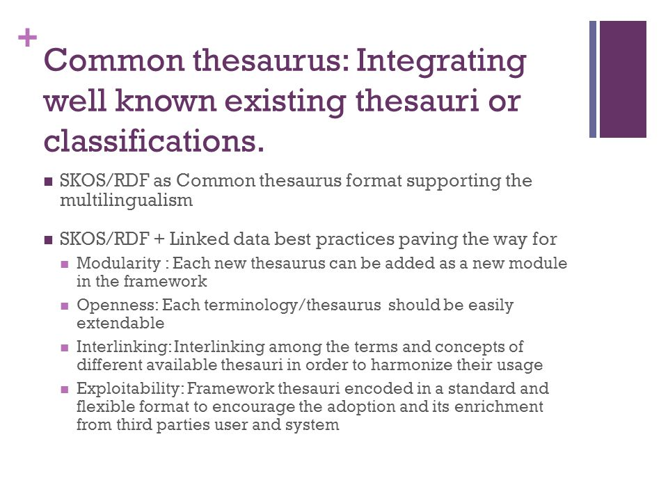 + Common thesaurus: Integrating well known existing thesauri or classifications.