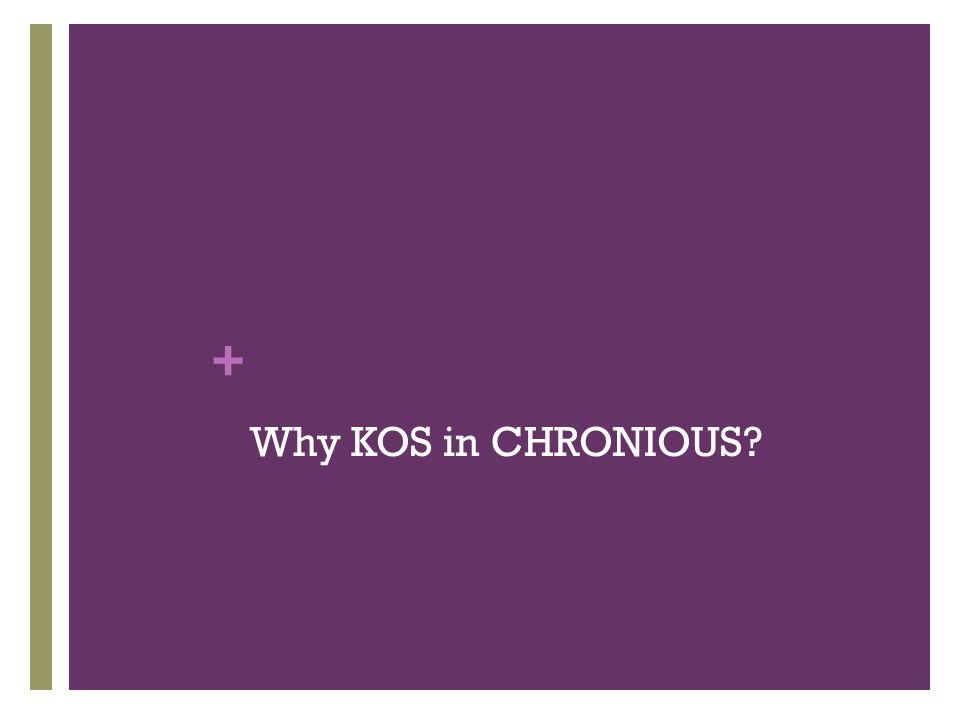 + Why KOS in CHRONIOUS