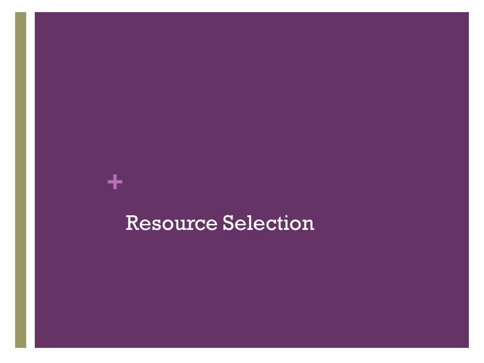 + Resource Selection