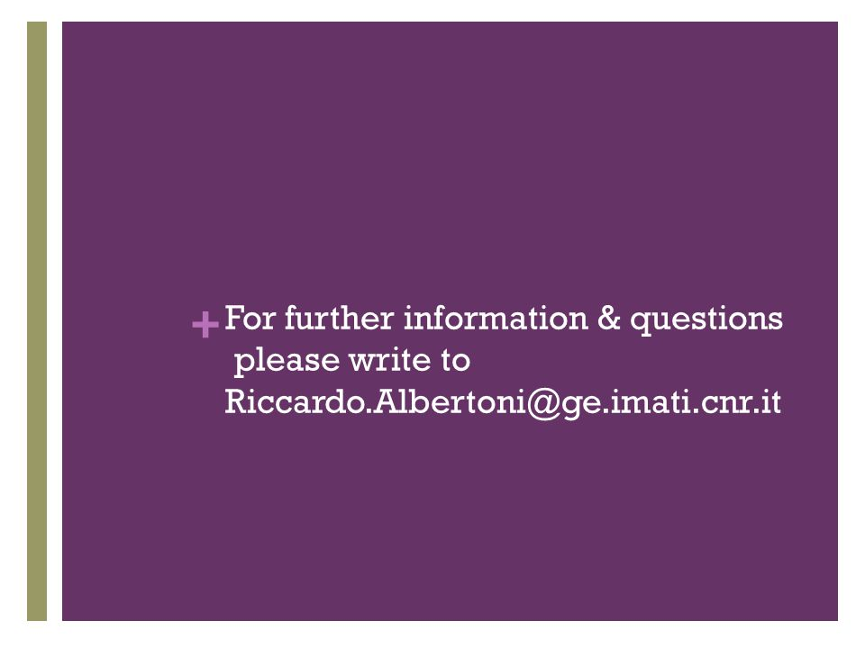 + For further information & questions please write to Riccardo.Albertoni@ge.imati.cnr.it