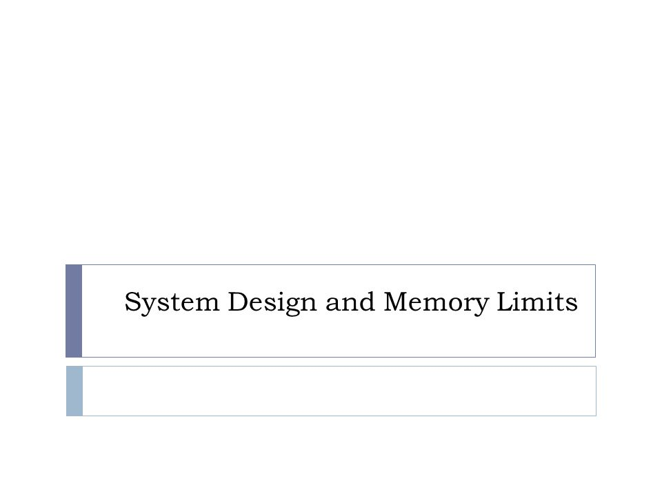 System Design and Memory Limits