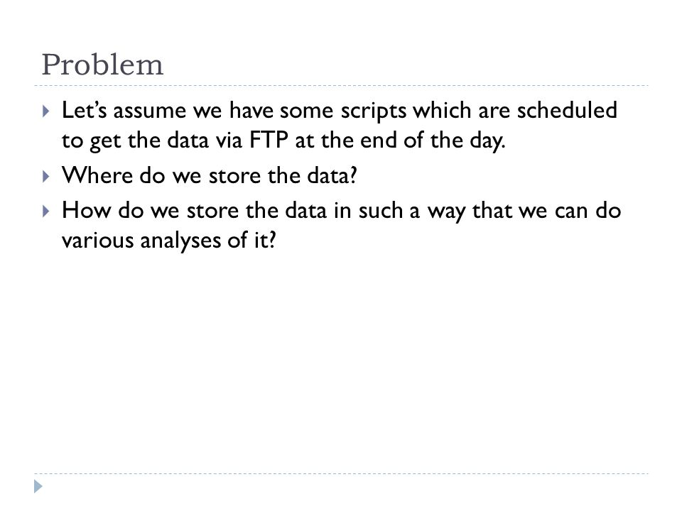 Problem  Let's assume we have some scripts which are scheduled to get the data via FTP at the end of the day.