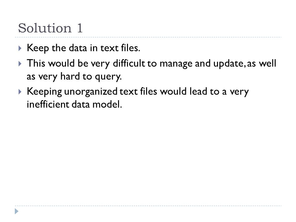 Solution 1  Keep the data in text files.