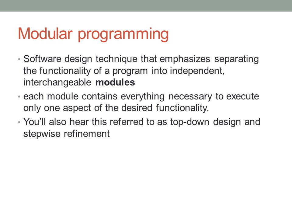 Modular programming Software design technique that emphasizes separating the functionality of a program into independent, interchangeable modules each