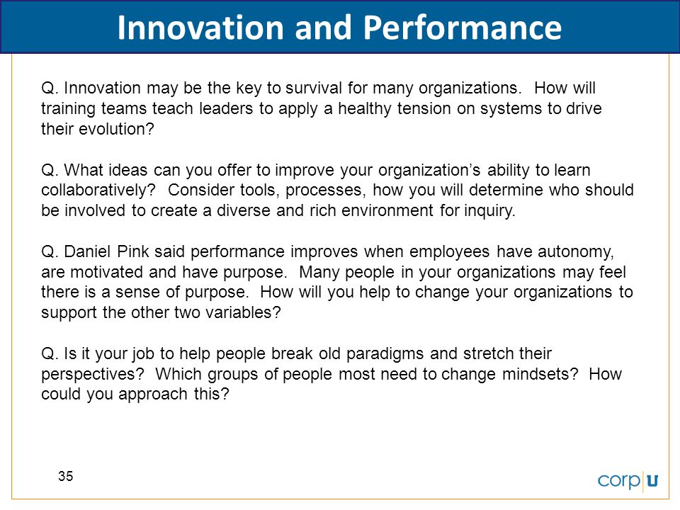 35 Innovation and Performance Q. Innovation may be the key to survival for many organizations. How will training teams teach leaders to apply a health