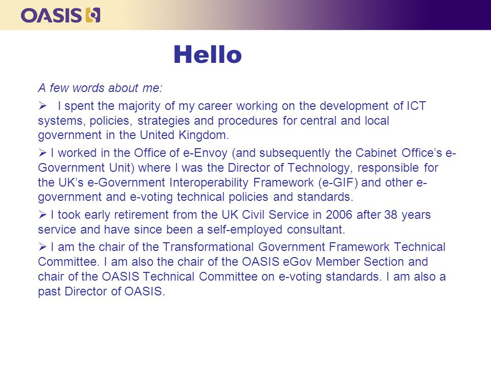 Hello A few words about me:  I spent the majority of my career working on the development of ICT systems, policies, strategies and procedures for cen